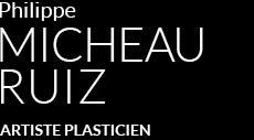 Philippe Micheau Ruiz Artiste placticien peintre